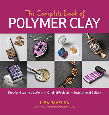 The Complete Book of Polymer Clay By Pavelka, Lisa